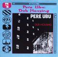 Pere Ubu: Dub Housing
